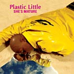 Plastic Little - She's Mature CD