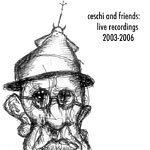 Ceschi and Friends - Live Recordings 2003-2006 CDR
