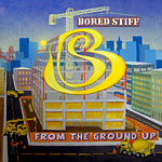 Bored Stiff - From the Ground Up CD