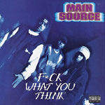 Main Source - F*ck What You Think CD