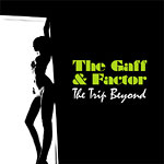 The Gaff & Factor - The Trip Beyond CD