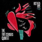 "The Five Corners Quintet - Hot Corner 10"" EP"