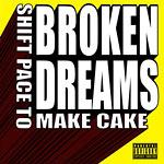 Broken Dreams - Shift Pace To Make Cake CD