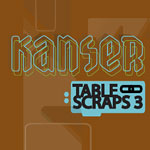 Kanser - Table Scraps 3 CDR