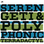 Serengeti and Polyphonic - Terradactyl CD
