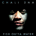 Chali 2NA - Fish Outta Water CD