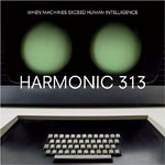 Harmonic 313 - When Machines Exceed ... CD