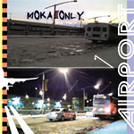 Moka Only - Airport CD
