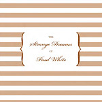 Paul White - The Strange Dreams of... CD