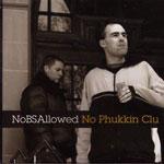NoBSAllowed - No Phukkin Clu CD