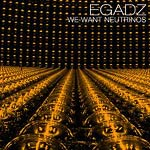 DJ Egadz - We Want Neutrinos CDR