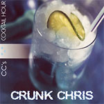 Crunk Chris - CC's Cocktail Hour CD