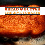 The Jive Turkeys - Bread & Butter CD