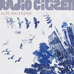 Radio Citizen - Hope and Despair CD