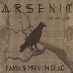 Arsenic 2012 - Famous When I'm Dead CD
