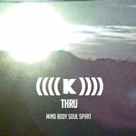 K - THRU:mind body soulspirit CD