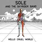 Sole & the Skyrider Band - Hello Cruel World LP