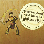 Prometheus Brown & Bambu - Walk Into A Bar CD