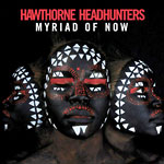 Hawthorne Headhunters - Myriad of Now CD
