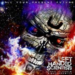 Left Handed Scientists - Kill Your Present Future CD