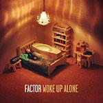 Factor - Woke Up Alone CD