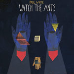 "Paul White - Watch The Ants 12"" EP"