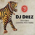 DJ Drez - Jahta: Chanting w/ Tigers CD