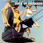 Josh Martinez - Buck Up Princess CD